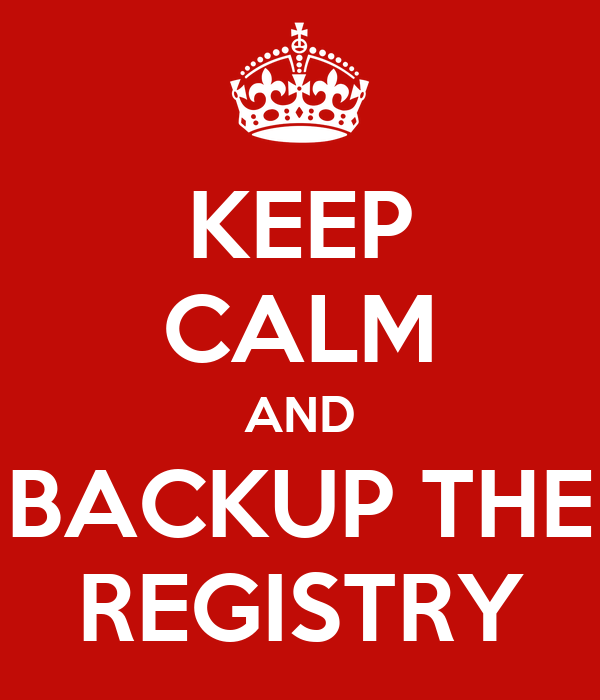 KEEP CALM AND BACKUP THE REGISTRY