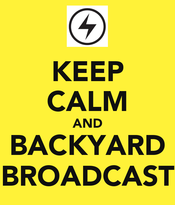 KEEP CALM AND BACKYARD BROADCAST