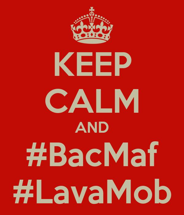 KEEP CALM AND #BacMaf #LavaMob