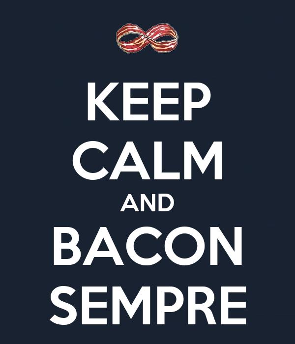 KEEP CALM AND BACON SEMPRE