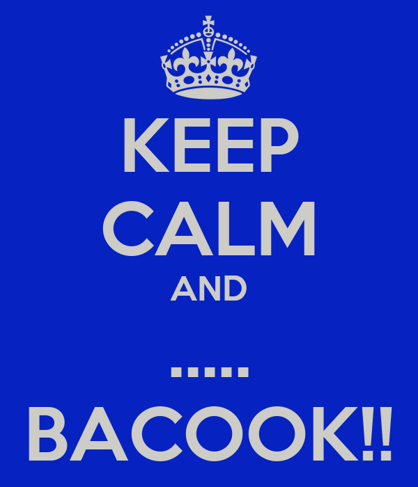 KEEP CALM AND ..... BACOOK!!
