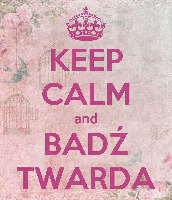 KEEP CALM and BADŹ TWARDA