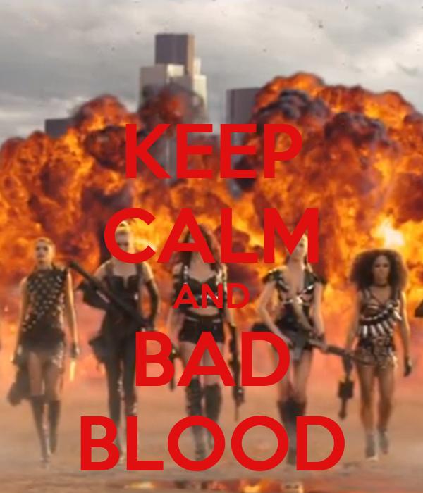 KEEP CALM AND BAD BLOOD