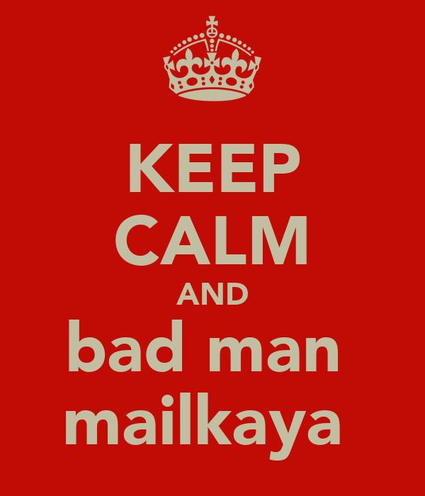 KEEP CALM AND bad man  mailkaya