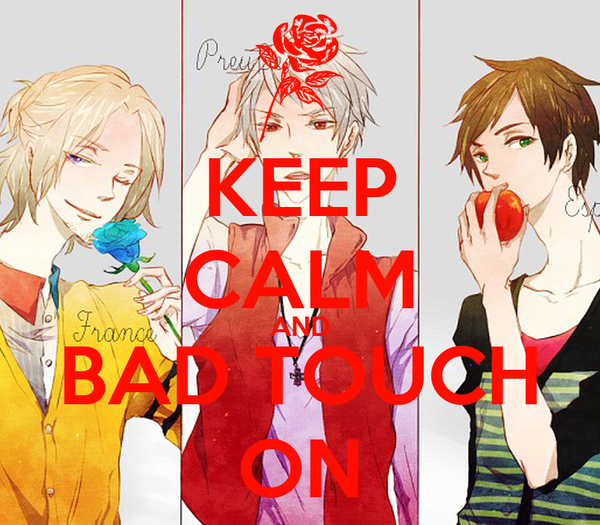 KEEP CALM AND BAD TOUCH ON