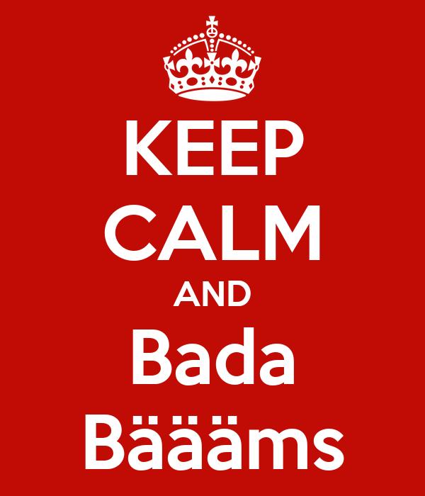 KEEP CALM AND Bada Bäääms