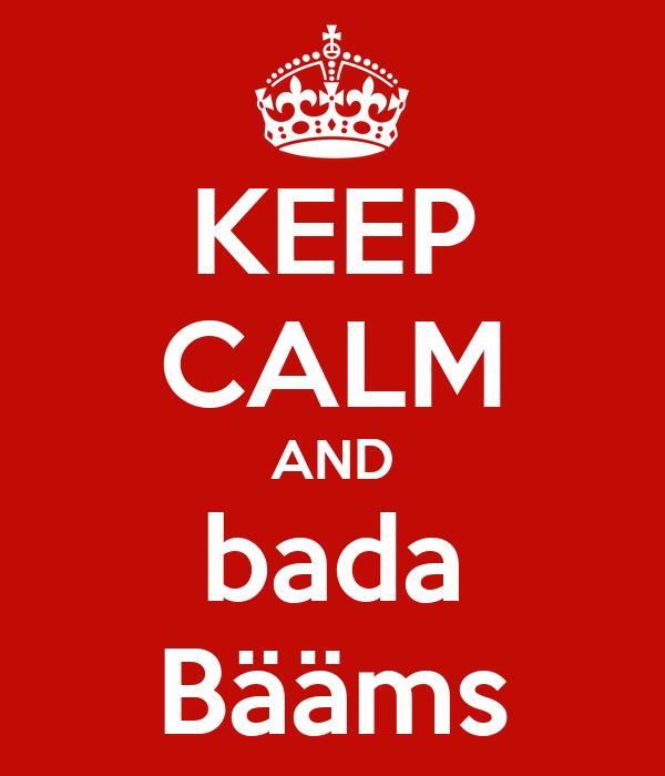 KEEP CALM AND bada Bääms
