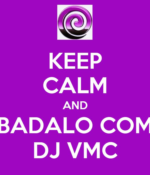 KEEP CALM AND BADALO COM DJ VMC