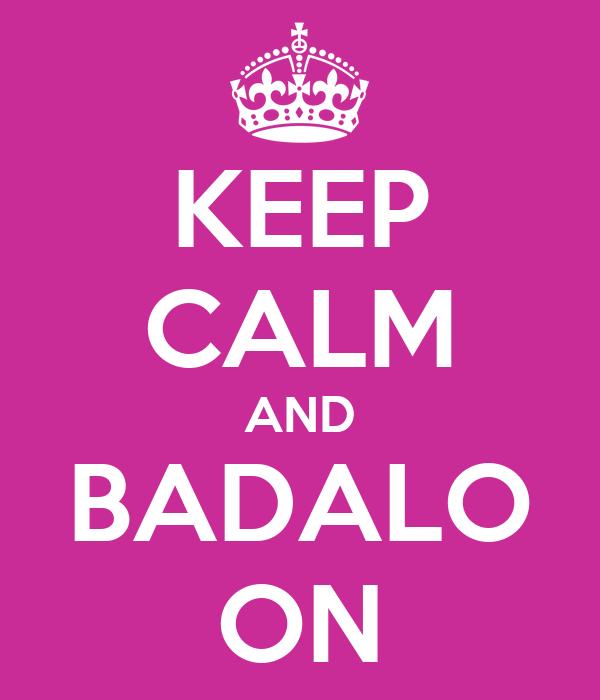 KEEP CALM AND BADALO ON