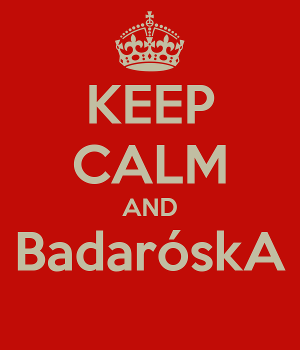 KEEP CALM AND BadaróskA