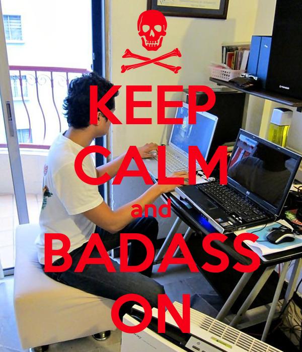 KEEP CALM and BADASS ON