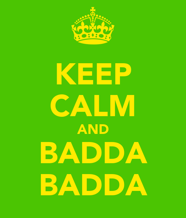 KEEP CALM AND BADDA BADDA