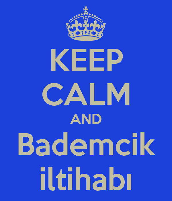 KEEP CALM AND Bademcik iltihabı
