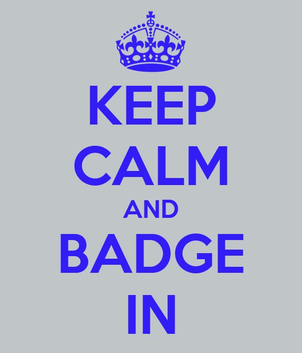 KEEP CALM AND BADGE IN