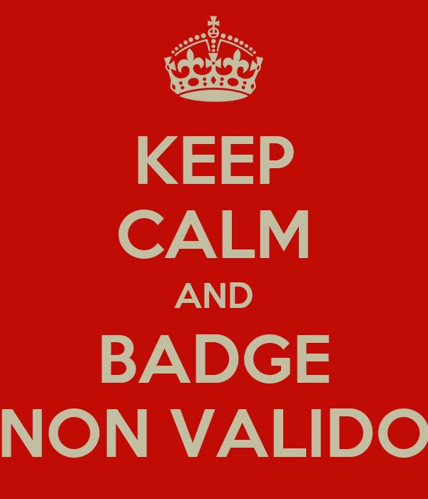 KEEP CALM AND BADGE NON VALIDO