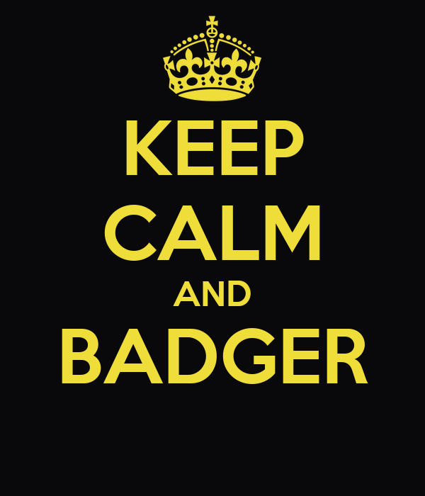 KEEP CALM AND BADGER