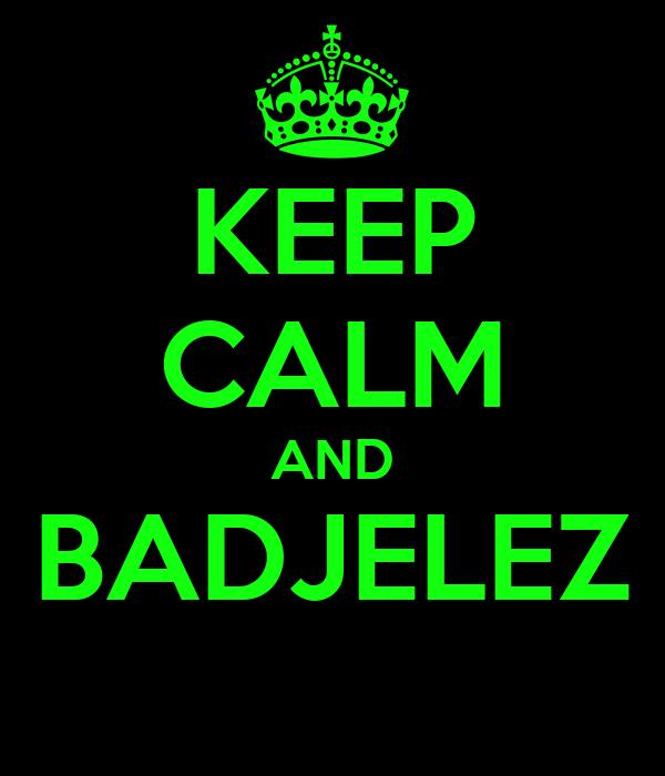 KEEP CALM AND BADJELEZ