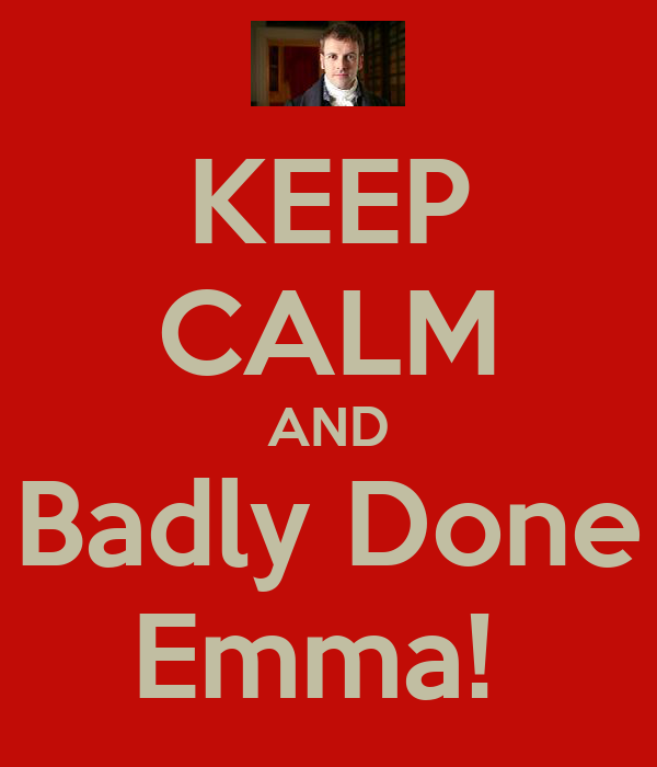 KEEP CALM AND Badly Done Emma!