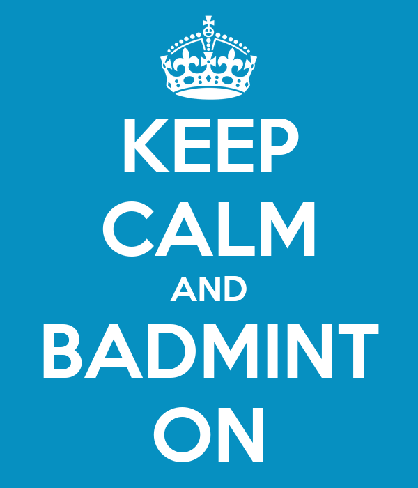 KEEP CALM AND BADMINT ON