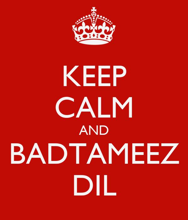 KEEP CALM AND BADTAMEEZ DIL
