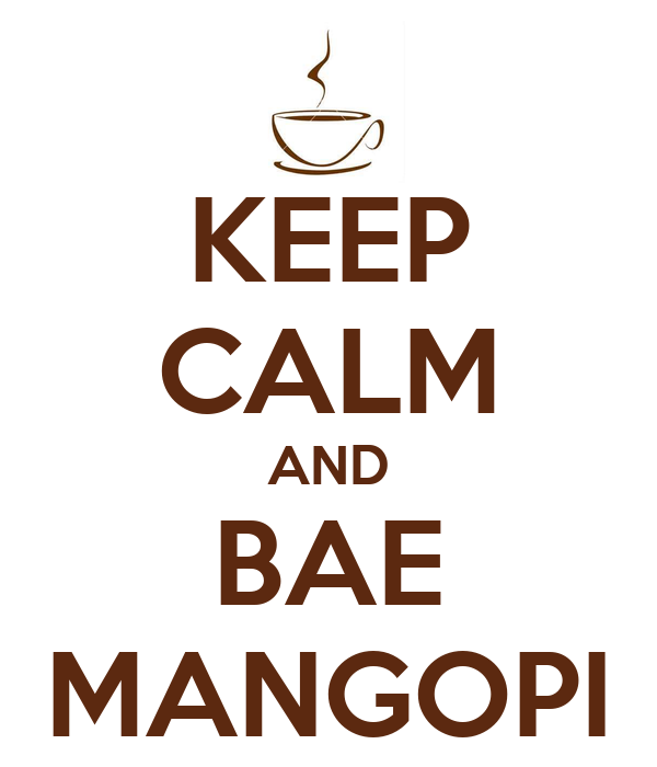 KEEP CALM AND BAE MANGOPI