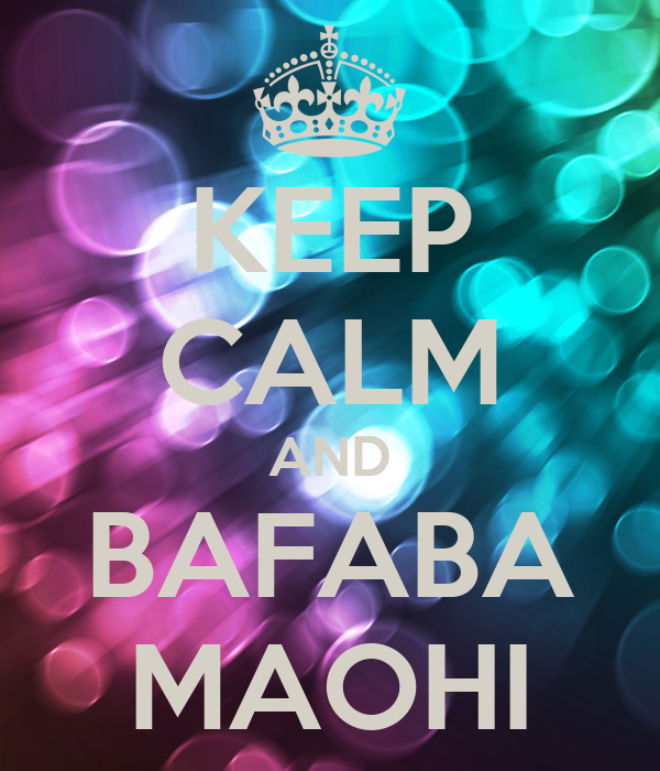 KEEP CALM AND BAFABA MAOHI