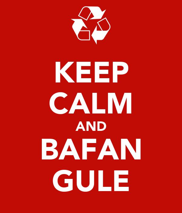 KEEP CALM AND BAFAN GULE