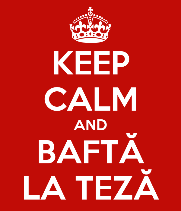 KEEP CALM AND BAFTĂ LA TEZĂ