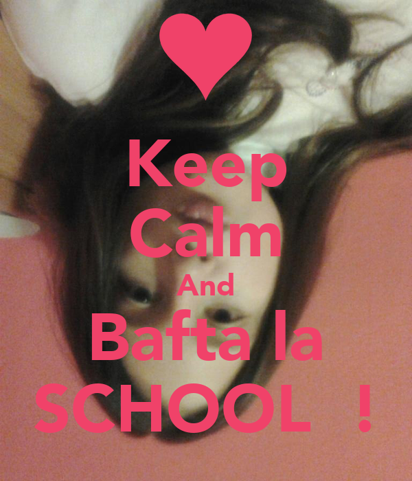 Keep Calm And Bafta la SCHOOL  !