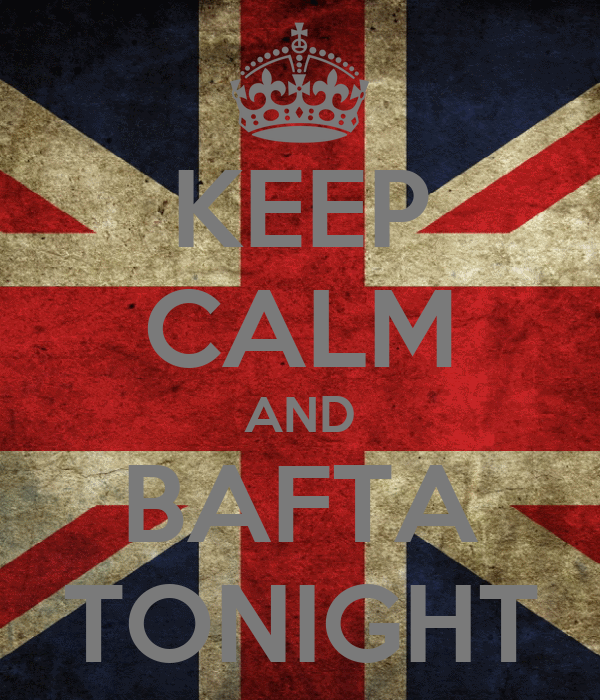 KEEP CALM AND BAFTA TONIGHT