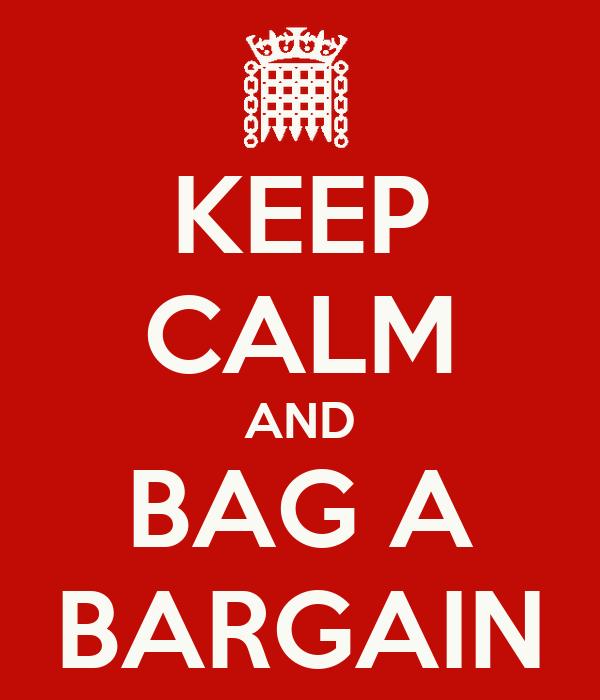 KEEP CALM AND BAG A BARGAIN