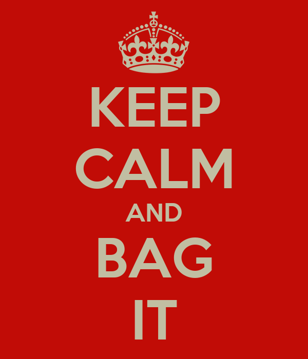 KEEP CALM AND BAG IT