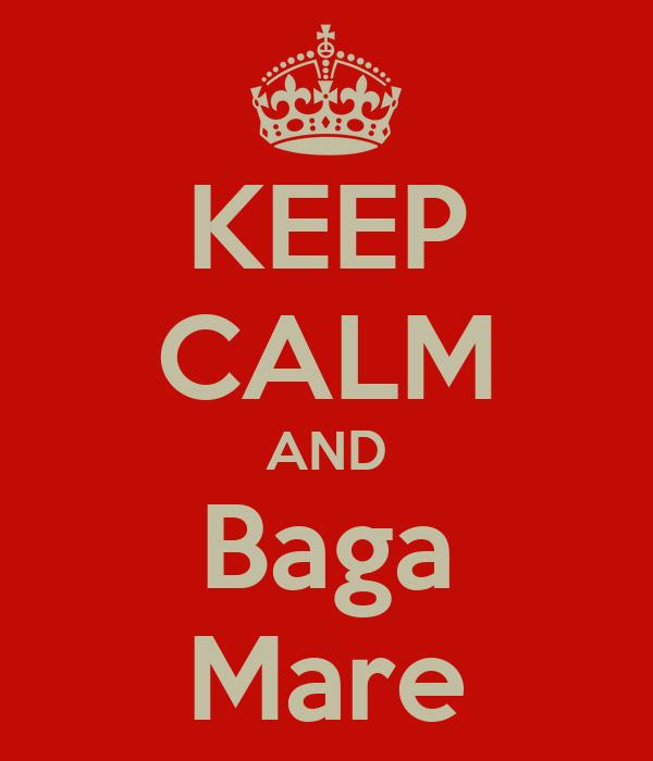 KEEP CALM AND Baga Mare