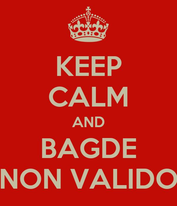 KEEP CALM AND BAGDE NON VALIDO