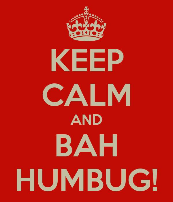 KEEP CALM AND BAH HUMBUG!