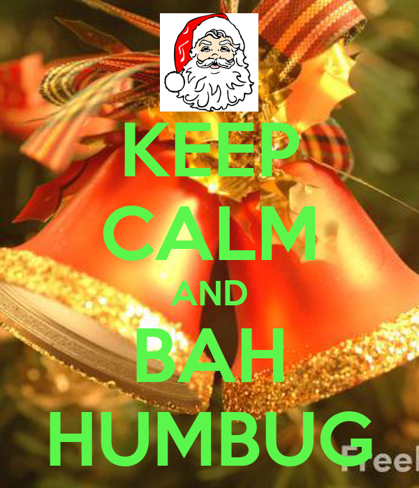 KEEP CALM AND BAH HUMBUG