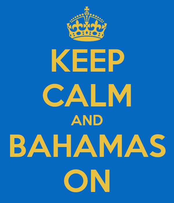 KEEP CALM AND BAHAMAS ON
