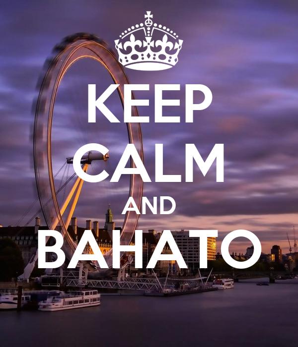 KEEP CALM AND BAHATO