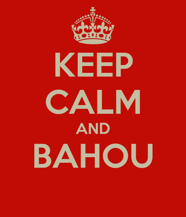 KEEP CALM AND BAHOU