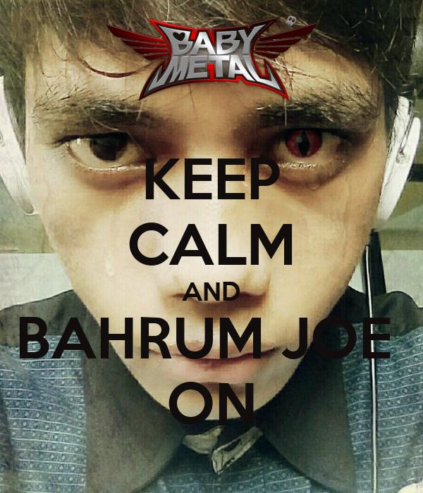 KEEP CALM AND BAHRUM JOE  ON