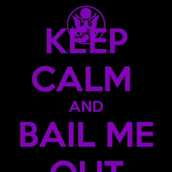 KEEP CALM  AND BAIL ME OUT