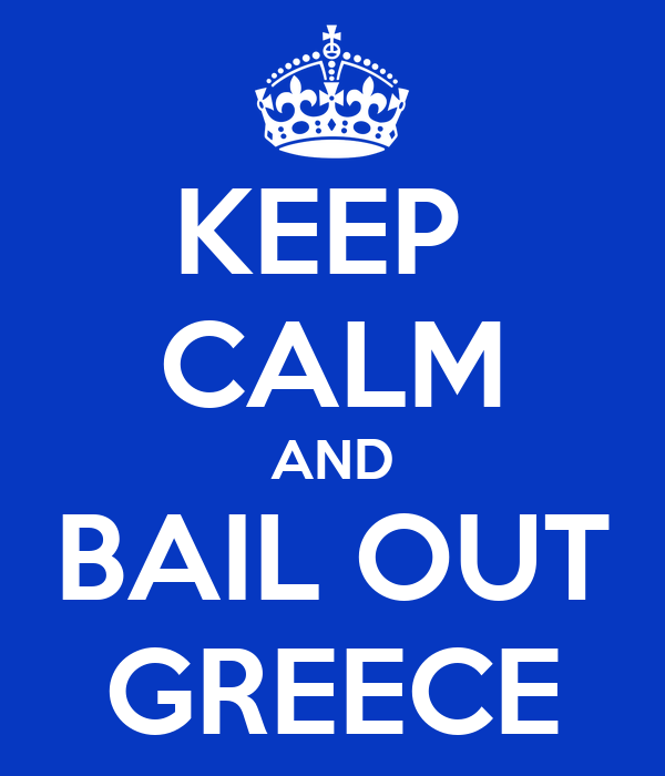 KEEP  CALM AND BAIL OUT GREECE