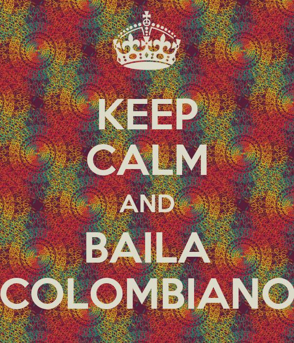 KEEP CALM AND BAILA COLOMBIANO