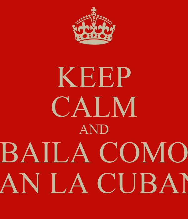 KEEP CALM AND BAILA COMO JUAN LA CUBANA