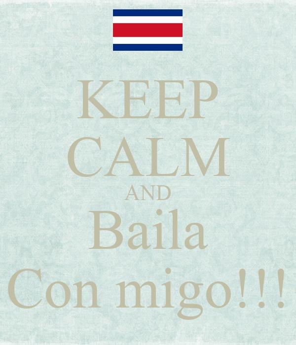KEEP CALM AND Baila Con migo!!!