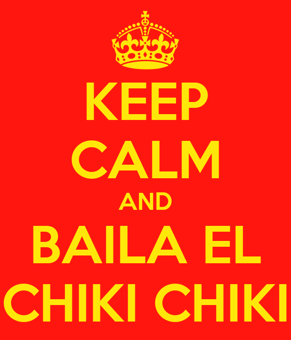 KEEP CALM AND BAILA EL CHIKI CHIKI