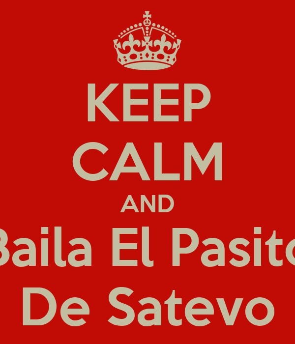 KEEP CALM AND Baila El Pasito De Satevo