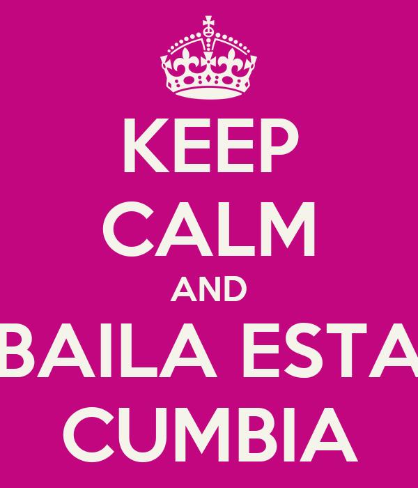 KEEP CALM AND BAILA ESTA CUMBIA