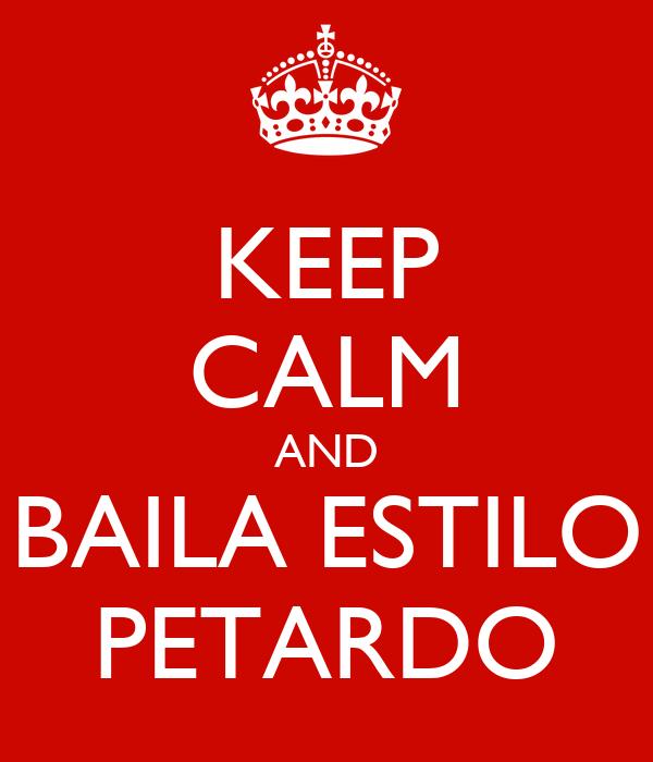 KEEP CALM AND BAILA ESTILO PETARDO