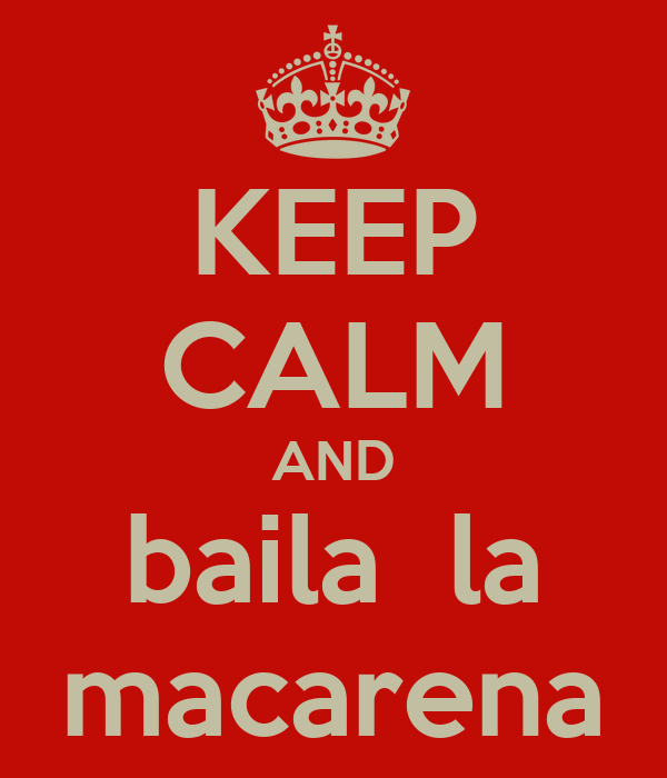 KEEP CALM AND baila  la macarena